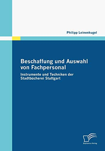 9783836669924: Beschaffung und Auswahl von Fachpersonal: Instrumente und Techniken der Stadtbücherei Stuttgart (German Edition)