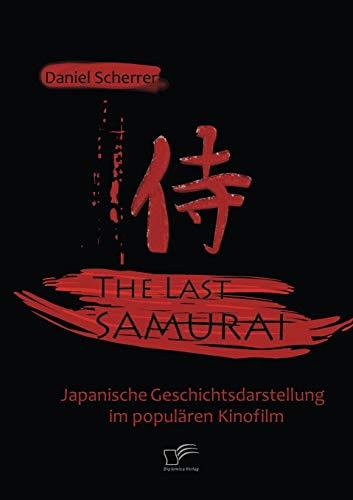 9783836671996: The Last Samurai - Japanische Geschichtsdarstellung im populären Kinofilm (German Edition)