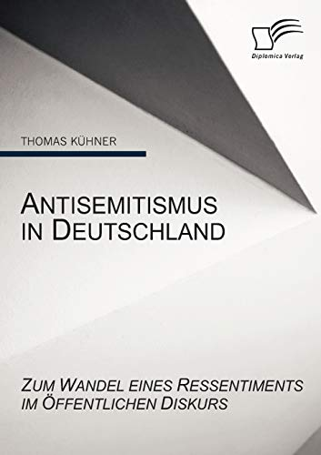 9783836675321: Antisemitismus in Deutschland: Zum Wandel eines Ressentiments im öffentlichen Diskurs (German Edition)