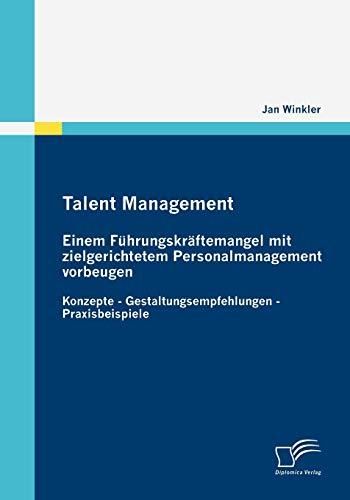 Talent Management: Einem F Hrungskr Ftemangel Mit Zielgerichtetem Personalmanagement Vorbeugen: Jan...
