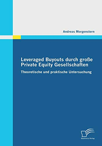 Leveraged Buyouts Durch Grosse Private Equity Gesellschaften: Andreas Morgenstern