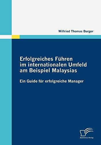 Erfolgreiches F Hren Im Internationalen Umfeld Am Beispiel Malaysias: Ing. Wilfried Thomas Burger