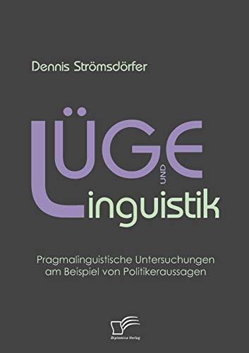 9783836681261: Lüge und Linguistik: Pragmalinguistische Untersuchungen am Beispiel von Politikeraussagen (German Edition)