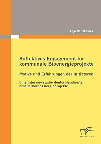 9783836681438: Kollektives Engagement für kommunale Bioenergieprojekte: Motive und Erfahrungen der Initiatoren: Eine Interviewstudie deutschlandweiter erneuerbarer Energieprojekte