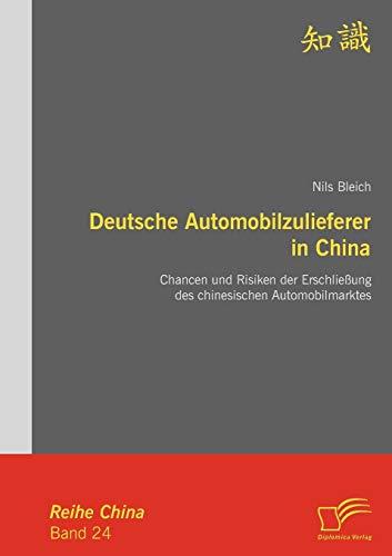 Deutsche Automobilzulieferer in China: Chancen und Risiken der Erschließung des chinesischen ...
