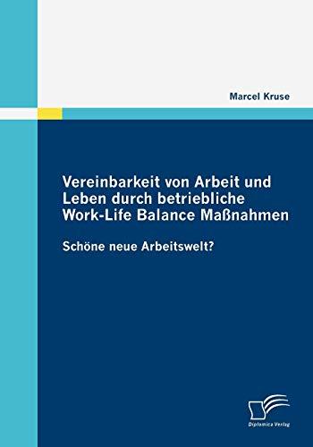 9783836682237: Vereinbarkeit von Arbeit und Leben durch betriebliche Work-Life Balance Maßnahmen: Schöne neue Arbeitswelt? (German Edition)