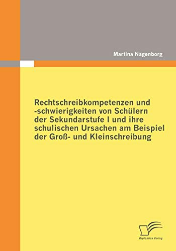 9783836684071: Rechtschreibkompetenzen und -schwierigkeiten von Sch�lern der Sekundarstufe I und ihre schulischen Ursachen am Beispiel der Gro�- und Kleinschreibung