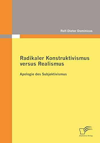 9783836684897: Radikaler Konstruktivismus versus Realismus: Apologie des Subjektivismus