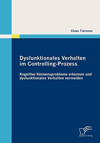 9783836685801: Dysfunktionales Verhalten im Controlling-Prozess: Kognitive Könnensprobleme erkennen und dysfunktionales Verhalten vermeiden