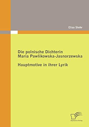 Die polnische Dichterin Maria Pawlikowska-Jasnorzewska: Stehr, Eliza