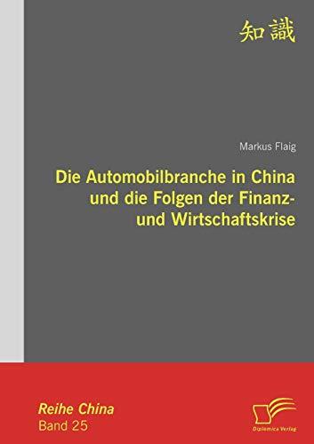 Die Automobilbranche in China Und Die Folgen Der Finanz- Und Wirtschaftskrise (Paperback): Markus ...