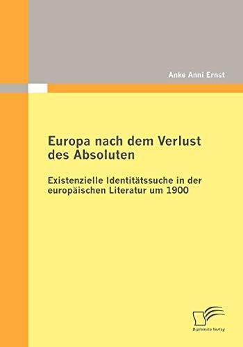 9783836687591: Europa nach dem Verlust des Absoluten: Existenzielle Identitätssuche in der europäischen Literatur um 1900 (German Edition)