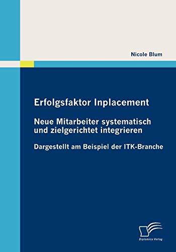 9783836688000: Erfolgsfaktor Inplacement: Neue Mitarbeiter systematisch und zielgerichtet integrieren: Dargestellt am Beispiel der ITK-Branche (German Edition)