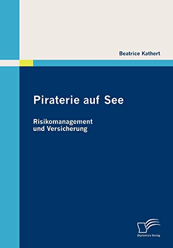 Piraterie auf See: Risikomanagement und Versicherung: Beatrice Kathert