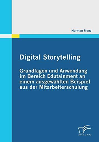 Digital Storytelling - Grundlagen Und Anwendung Im Bereich Edutainment an Einem Ausgew Hlten ...
