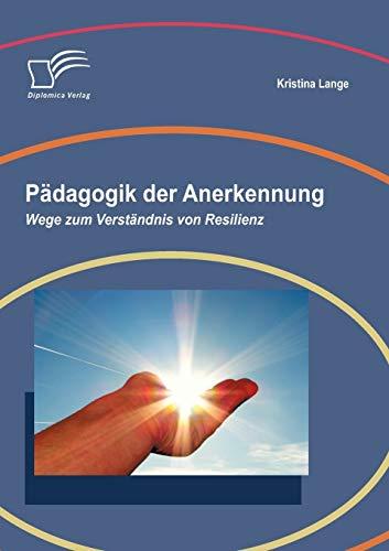 Pädagogik der Anerkennung: Wege zum Verständnis von Resilienz - Kristina Lange
