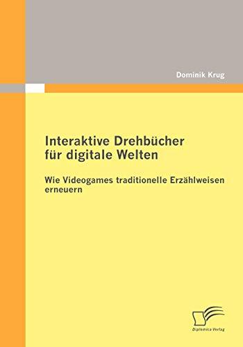 9783836693219: Interaktive Drehbücher für digitale Welten: Wie Videogames traditionelle Erzählweisen erneuern (German Edition)