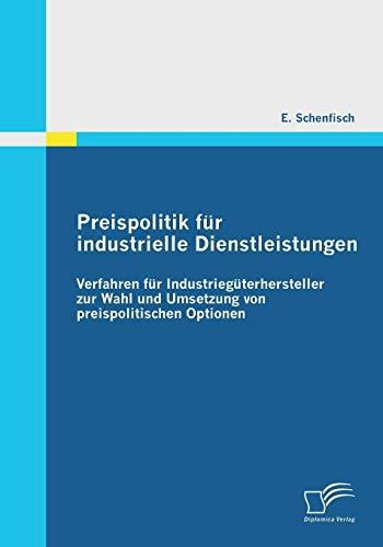 9783836693806: Preispolitik für industrielle Dienstleistungen: Verfahren für Industriegüterhersteller zur Wahl und Umsetzung von preispolitischen Optionen