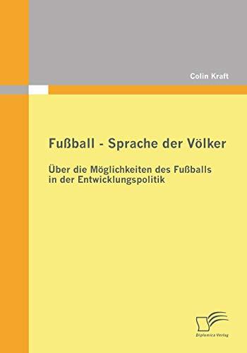 9783836694612: Fussball - Sprache Der Volker: Uber Die Moglichkeiten Des Fussballs in Der Entwicklungspolitik
