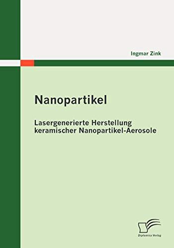 9783836694827: Nanopartikel: Lasergenerierte Herstellung keramischer Nanopartikel-Aerosole