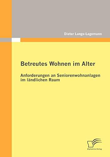 9783836695527: Betreutes Wohnen im Alter: Anforderungen an Seniorenwohnanlagen im ländlichen Raum (German Edition)