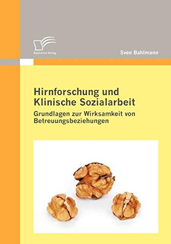 Hirnforschung und Klinische Sozialarbeit: Grundlagen zur Wirksamkeit von Betreuungsbeziehungen - Sven Bahlmann