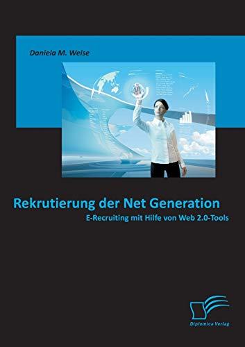 9783836696807: Rekrutierung Der Net Generation: E-Recruiting Mit Hilfe Von Web 2.0-Tools