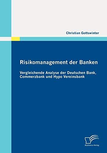 Risikomanagement der Banken: Vergleichende Analyse der Deutschen Bank, Commerzbank und Hypo ...