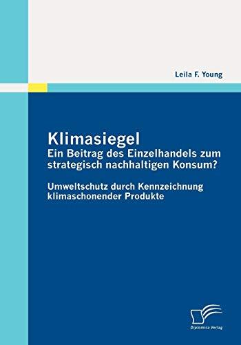 9783836698160: Klimasiegel: Ein Beitrag des Einzelhandels zum strategisch nachhaltigen Konsum?: Umweltschutz durch Kennzeichnung klimaschonender Produkte (German Edition)