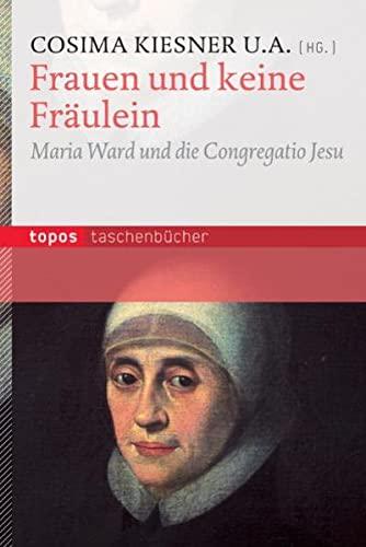 9783836706971: Frauen und keine Fr�ulein: Maria Ward und die Congregatio Jesu
