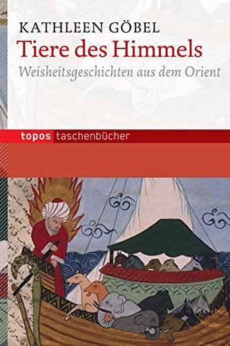 Tiere des Himmels: Weisheitsgeschichten aus dem Orient.: Göbel, Kathleen