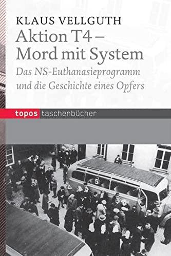 9783836708708: Aktion T 4 - Mord mit System: Das NS-Euthanasieprogramm und die Geschichte eines Opfers