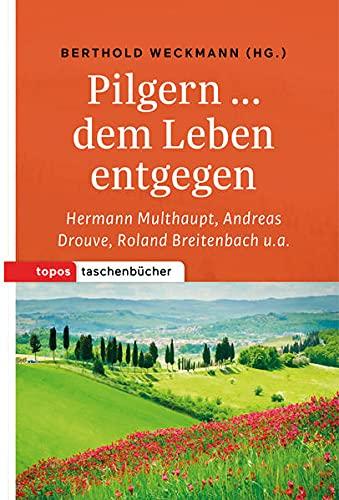 9783836710015: Pilgern � dem Leben entgegen: Hermann Multhaupt, Andreas Drouve, Roland Breitenbach u. a