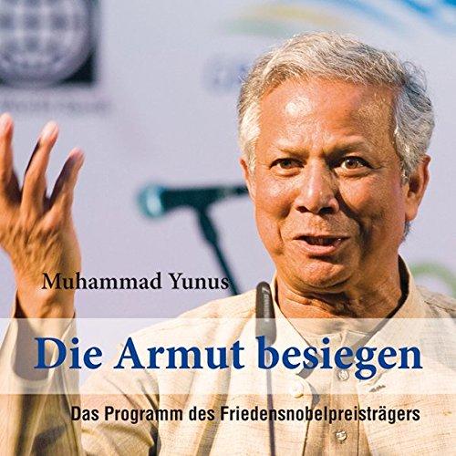 Die Armut besiegen: Das Programm des Friedensnobelpreisträgers: Muhammad Yunus