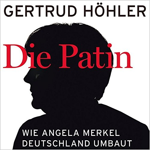 9783836807029: Die Patin: Wie Angela Merkel Deutschland umbaut: MP3-CD