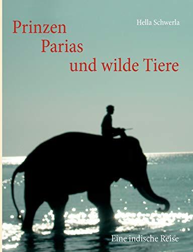 Prinzen, Parias Und Wilde Tiere: Hella Schwerla