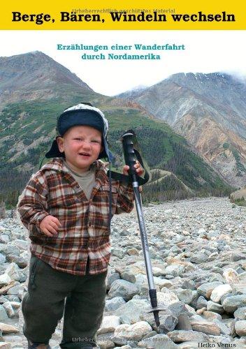 9783837003833: Berge, Bären, Windeln wechseln: Erzählungen einer Wanderfahrt durch Nordamerika