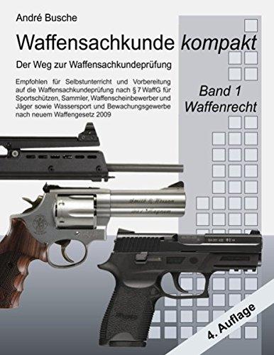 9783837007886: Waffensachkunde kompakt - Der Weg zur Waffensachkundeprüfung Band 1: Waffenrecht (nach neuem Waffengesetz 2009) mit Beschußrecht und Notwehrrecht: ... nach § 7 WaffG (nach neuem Waffengesetz 2009)