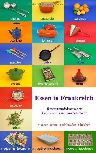 9783837009118: Essen in Frankreich. Essdolmetscher Frankreich. Restaurantdolmetscher, Koch- und Küchenwörterbuch
