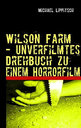 Wilson Farm - Unverfilmtes Drehbuch Zu Einem Horrorfilm: Michael Lippitsch