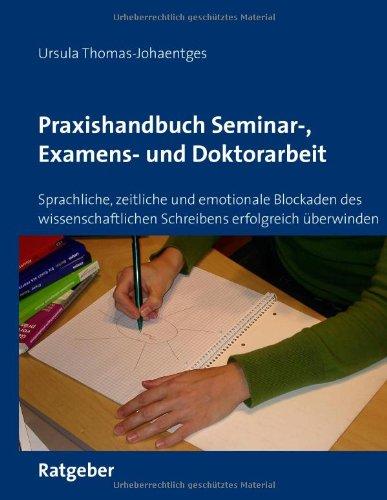 9783837012743: Praxishandbuch Seminar-, Examens- und Doktorarbeit: Sprachliche, zeitliche und emotionale Blockaden des wissenschaftlichen Schreibens erfolgreich überwinden