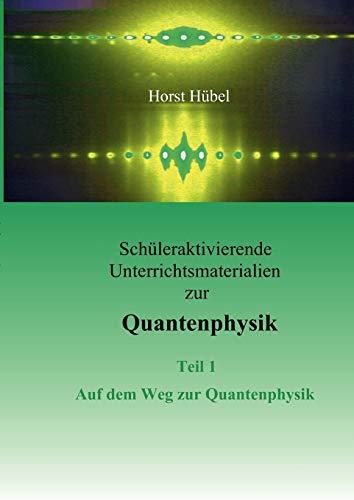 9783837013207: Schüleraktivierende Unterrichtsmaterialen zur Quantenphysik  Teil 1   Auf dem Weg zur Quantenphysik