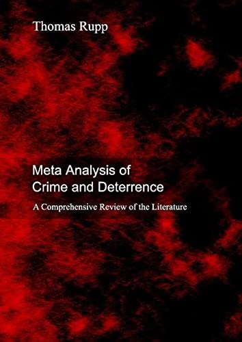 Meta Analysis of Crime and Deterrence: A Comprehensive Review of the Literature: Thomas Rupp