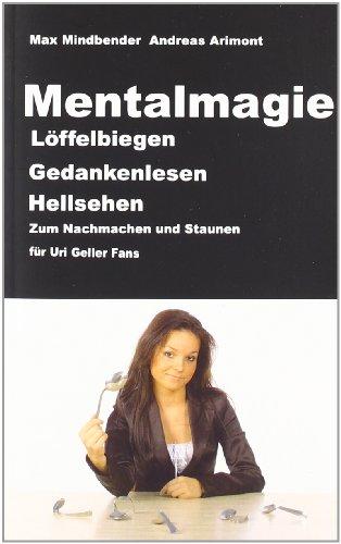 9783837019278: Mentalmagie: Löffelbiegen, Gedankenlesen, Hellsehen. Zum Staunen und Nachmachen für Uri Geller Fans
