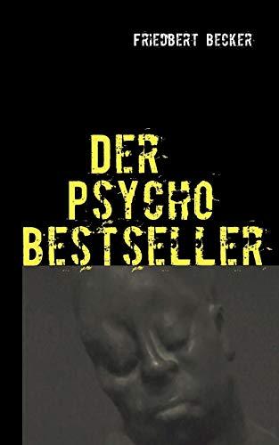 Der Psycho Bestseller: Friedbert Becker