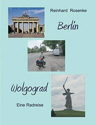 Berlin - Wolgograd: Eine Radreise: Rosenke, Reinhard
