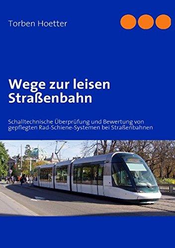 9783837022148: Wege zur leisen Straßenbahn: Schalltechnische Überprüfung und Bewertung von gepflegten Rad-Schiene-Systemen bei Straßenbahnen