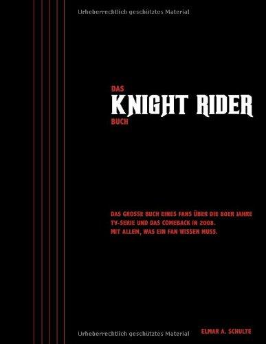 9783837022209: Das Knight Rider Buch: Das große Buch eines Fans über die 80er Jahre TV-Serie und das Comeback in 2008. Mit allem, was ein Fan wissen muss