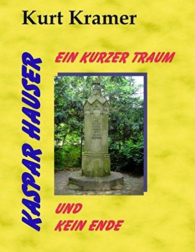 Kaspar Hauser - Ein kurzer Traum und kein Ende: Kurt Kramer