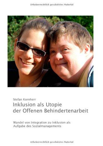 9783837024319: Inklusion als Utopie der Offenen Behindertenarbeit: Wandel von Integration zu Inklusion als Aufgabe des Sozialmanagements